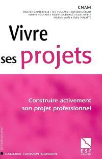 Vivre ses projets : construire activement son projet professionnel
