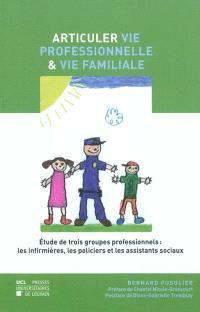 Articuler vie professionnelle et vie familiale : étude de trois groupes professionnels : les infirmières, les policiers et les assistants sociaux