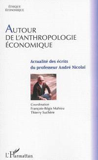 Autour de l'anthropologie économique : actualité des écrits du professeur André Nicolaï