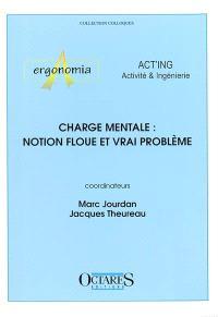 Charge mentale, notion floue et vrai problème : journées d'études, Cassis, 14 et 15 juin 2001