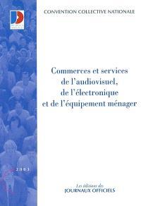 Commerces et services de l'audiovisuel, de l'électronique et de l'équipement ménager : convention collective nationale du 26 novembre 1992, étendue par arrêté du 9 mars 1993