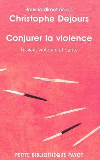Conjurer la violence : travail, violence et santé