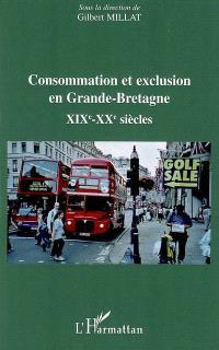 Consommation et exclusion en Grande-Bretagne : XIXe-XXe siècles