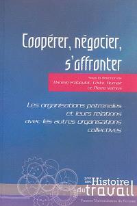Coopérer, négocier, s'affronter : les organisations patronales et leurs relations avec les autres organisations collectives