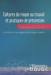 Cultures du risque au travail et pratiques de prévention : la France au regard des pays voisins