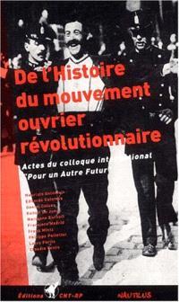 De l'histoire du mouvement ouvrier révolutionnaire : actes du Colloque international Pour un autre futur