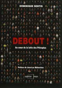 Debout ! : au coeur de la lutte des Pétroplus