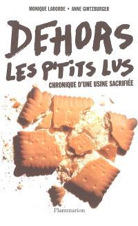 Dehors les p'tits Lus ! : chronique d'une usine sacrifiée