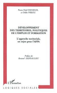 Développement des territoires, politiques de l'emploi et formation : l'approche territoriale, un enjeu pour l'AFPA