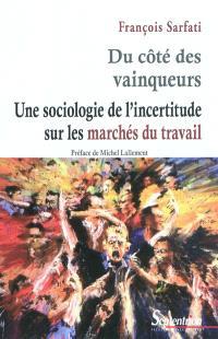 Du côté des vainqueurs : une sociologie de l'incertitude sur les marchés du travail