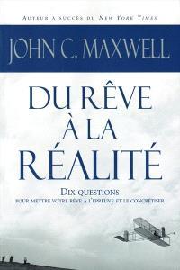 Du rêve à la réalité  : 10 questions pour mettre votre rêve à l'épreuve et le concrétiser!