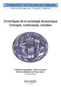 Dynamiques de la sociologie économique : concepts, controverses, chantiers