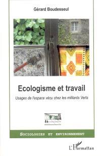 Ecologisme et travail : usages de l'espace vécu chez les militants Verts
