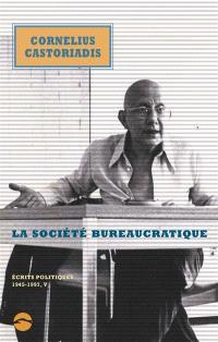 Ecrits politiques : 1945-1997. Volume 5, La société bureaucratique