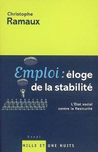 Emploi : éloge de la stabilité : l'Etat social contre la flexicurité