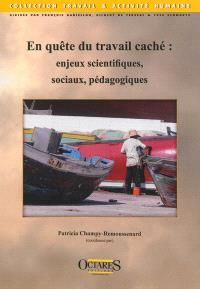 En quête du travail caché : enjeux scientifiques, sociaux, pédagogiques