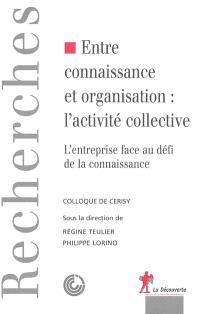 Entre connaissance et organisation : l'activité collective : l'entreprise face au défi de la connaissance : actes du colloque de Cerisy, sept. 2003