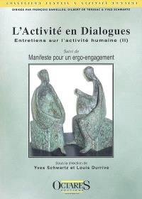 Entretiens sur l'activité humaine. Volume 2, L'activité en dialogues; Suivi de Manifeste pour un ergo-engagement