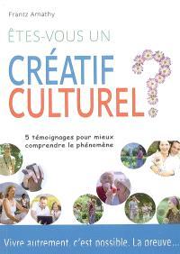 Etes-vous un créatif culturel ? : 5 témoignages pour mieux comprendre le phénomène