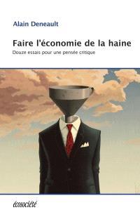 Faire l'économie de la haine : Douze essais pour une pensée critique