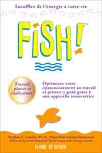 Fish!  : une remarquable approche pour optimiser l'épanouissement au travail tout en y prenant goût