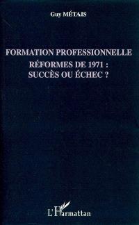 Formation professionnelle : réformes de 1971 : succès ou échec ?