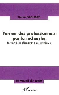 Former des professionnels par la recherche : initier à la démarche scientifique
