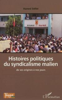 Histoires politiques du syndicalisme malien, de ses origines à nos jours