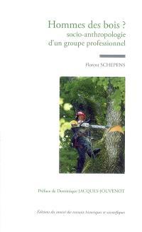 Hommes des bois ? : socio-anthropologie d'un groupe professionnel