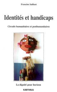 Identités et handicaps : circuits humanitaires et posthumanitaires : la dignité pour horizon