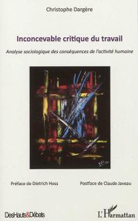 Inconcevable critique du travail : analyse sociologique des conséquences de l'activité humaine