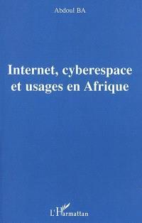 Internet, cyberespace et usages en Afrique