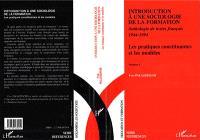Introduction à une sociologie de la formation : anthologie de textes français 1944-1994. Volume 1, Les pratiques constituantes et les modèles