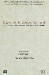 L'agent de développement local : émergence et consolidation d'un profil professionnel : développement, coopération, solidarité, un secteur d'activité en voie de professionnalisation
