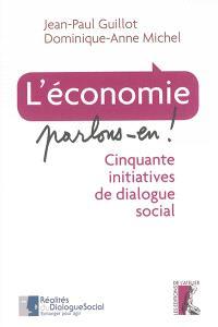 L'économie, parlons-en ! : cinquante initiatives de dialogue social