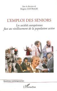 L'emploi des seniors : les sociétés européennes face au vieillissement de la population active : colloque international et interdisciplinaire 7-8 avril 2005