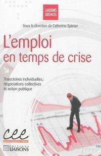 L'emploi en temps de crise : trajectoires individuelles, négociations collectives et action publique