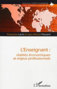 L'enseignant : réalités économiques et enjeux professionnels