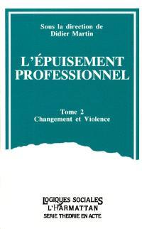 L'épuisement professionnel. Volume 2, Changement et violence