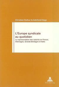 L'Europe syndicale au quotidien : la représentation des salariés en France, Allemagne, Grande-Bretagne et Italie