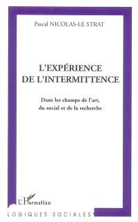 L'expérience de l'intermittence : dans les champs de l'art, du social et de la recherche
