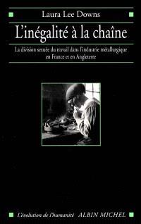 L'inégalité à la chaîne : la division sexuée du travail dans l'industrie métallurgique en France et en Angleterre : 1914-1939