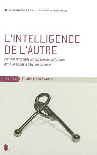 L'intelligence de l'autre : prendre en compte les différences culturelles dans un monde à gérer en commun
