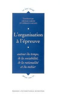 L'organisation à l'épreuve : autour du temps, de la sociabilité, de la rationalité et du métier