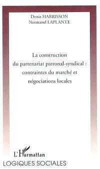 La construction du partenariat patronal-syndical : contraintes du marché et négociations locales