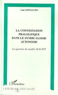 La contestation pragmatique dans le syndicalisme autonome : la question du modèle SUD-PTT
