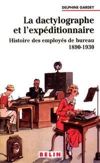 La dactylographe et l'expéditionnaire : histoire des employés de bureau, 1890-1930