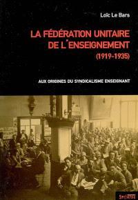 La Fédération unitaire de l'enseignement (1919-1935) : aux origines du syndicalisme enseignant