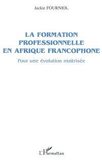 La formation professionnelle en Afrique francophone : pour une évolution maîtrisée