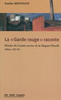 La garde rouge raconte : histoire du comité ouvrier de la Magneti Marelli : Milan 1975-78